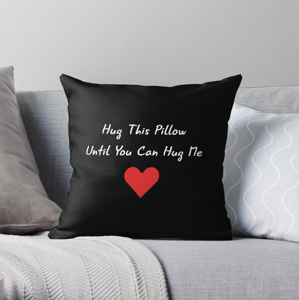 Long Distance Relationship: Hug This Pillow Until You Can Hug Me Throw Pillow