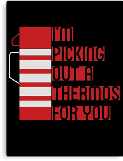 I'm Picking Out a Thermos For You by Turlguy
