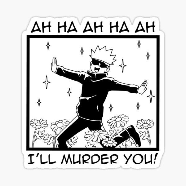 Jujutsu Kaisen - Satoru Gojo i'll murder you Sticker