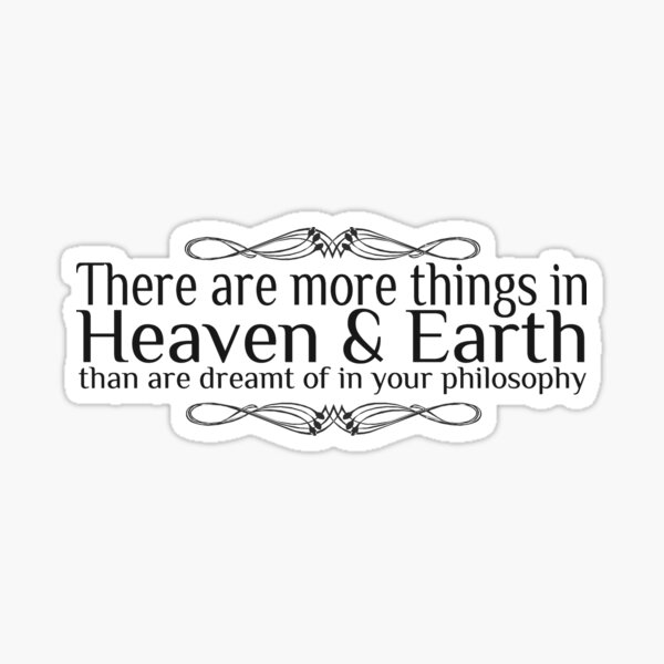 more things in heaven and earth Sticker