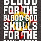 Blut für den Blutgott, Schädel für den Schädelthron von GroatsworthTees