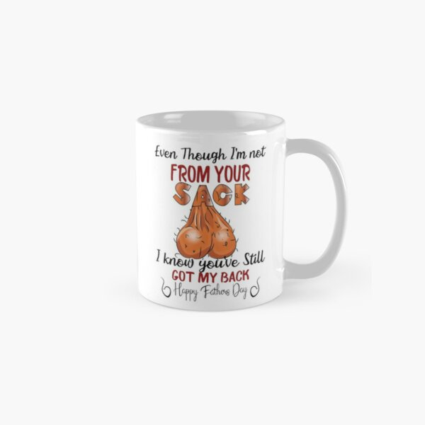 Even Though I'm not From your sack I know you've Still Got My Back Classic Mug