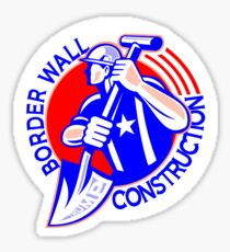 BORDER WALL CONSTRUCTION - GET READY FOR WORK  Sticker