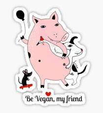 Be vegan, my friend Sticker