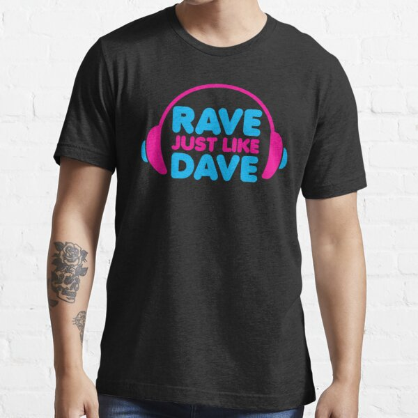 Rave Like Dave Music Quote Essential T-Shirt