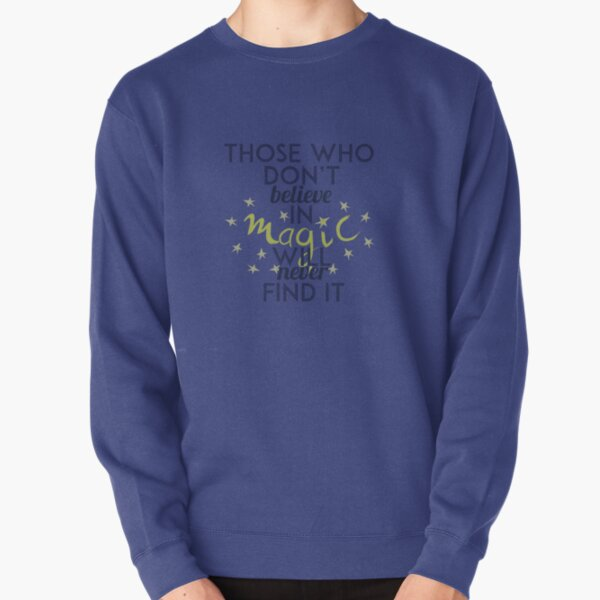 Those Who Don't Believe in Magic Will Never Find It - Roald Dahl Pullover Sweatshirt