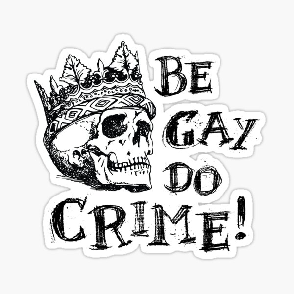 Be Gay Do Crime Sticker