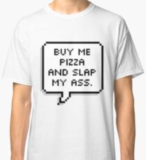 Pizza and ass-slapping. Classic T-Shirt