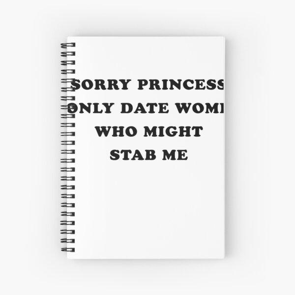 Lo siento princesa, solo salgo con mujeres que podrían apuñalarme Cuaderno de espiral