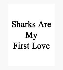 Sharks Are My First Love Photographic Print