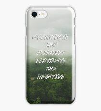 Accentuate the Positive, Eliminate the Negative iPhone Case/Skin