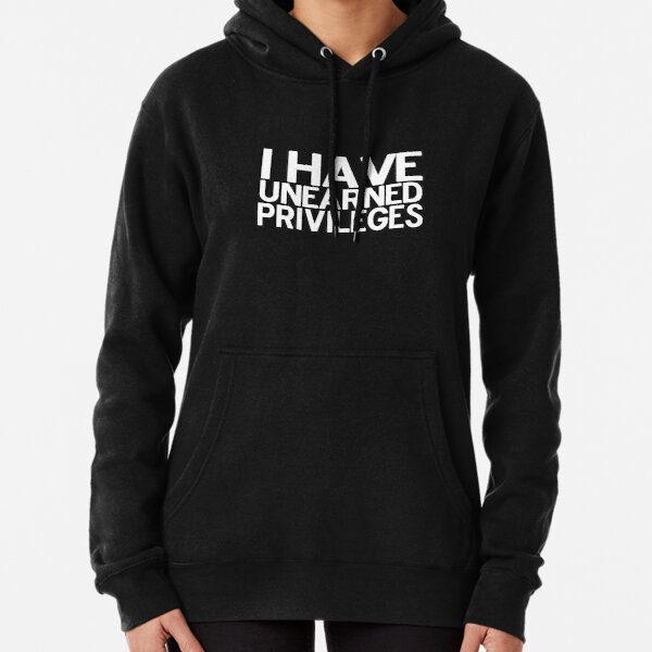 Unearned Privileges Pullover Hoodie
