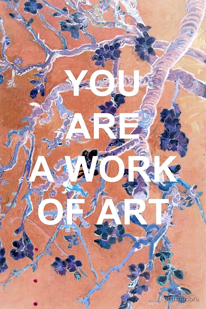 you are a work of art by pommydora