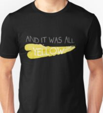 It was all yellow  Unisex T-Shirt