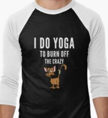 Yoga and to burn off the Crazy T-Shirt