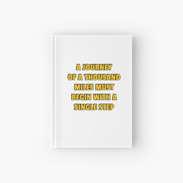 A journey of a thousand miles must begin with a single step Hardcover Journal