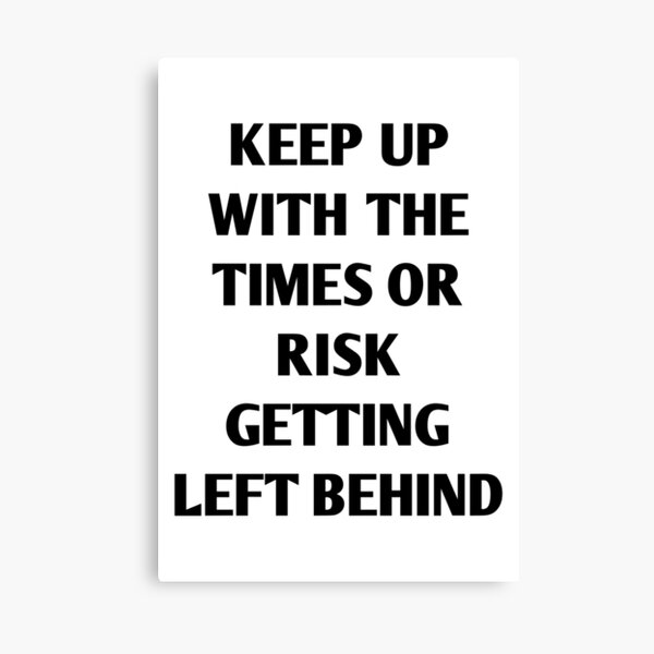 Keep Up With The Times Or Risk Getting Left Behind  Canvas Print