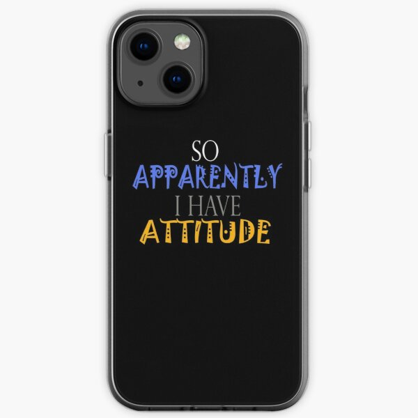 So Apparently I Have An Attitude :GIFT FOR FAMILY OR FRIEND TSHIRT iPhone Soft Case