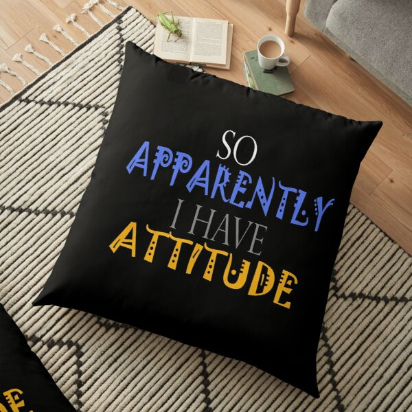 So Apparently I Have An Attitude :GIFT FOR FAMILY OR FRIEND TSHIRT Floor Pillow