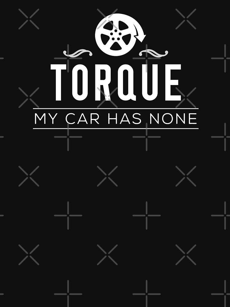 Torque – My Car Has None by ApexFibers