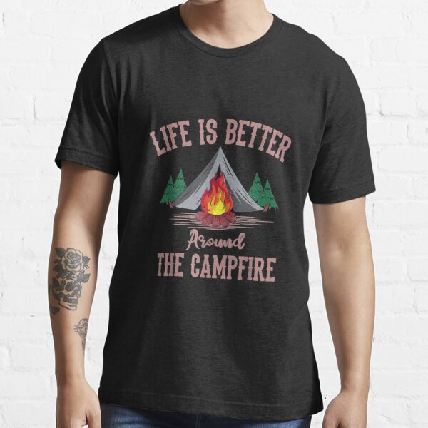 Life Is Better Around The Campfire Tent Camper Camping Camp TShirt14 Essential T-Shirt
