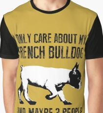 I only care about my French Bulldog and maybe 3 people Graphic T-Shirt