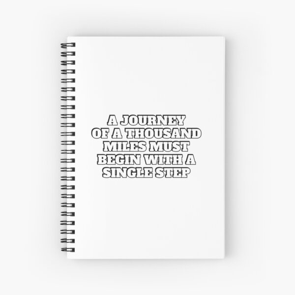 A journey of a thousand miles must begin with a single step Spiral Notebook