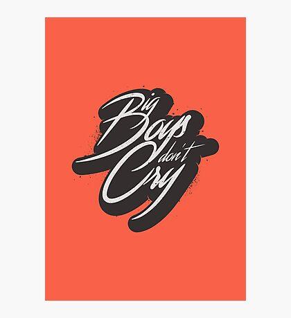 BIG BOYS DON'T CRY Photographic Print