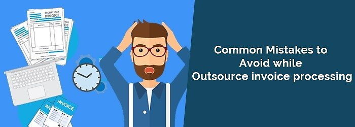 Common Mistakes To Avoid While Outsource Invoice Processing By - Outsource invoice processing