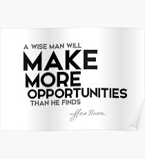 make more opportunities - francis bacon Poster