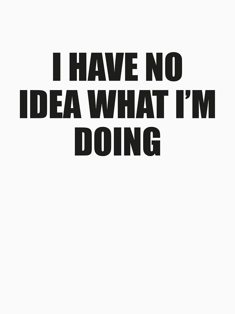 I Have No Idea What I'm Doing by DesignFactoryD