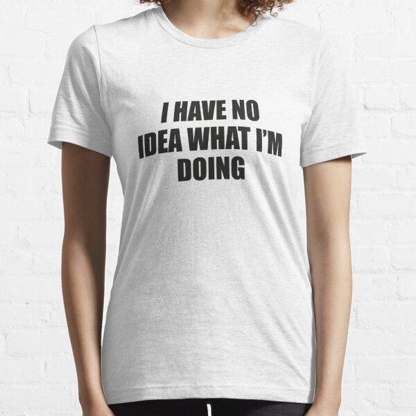 Ich habe keine Ahnung was ich tue Essential T-Shirt