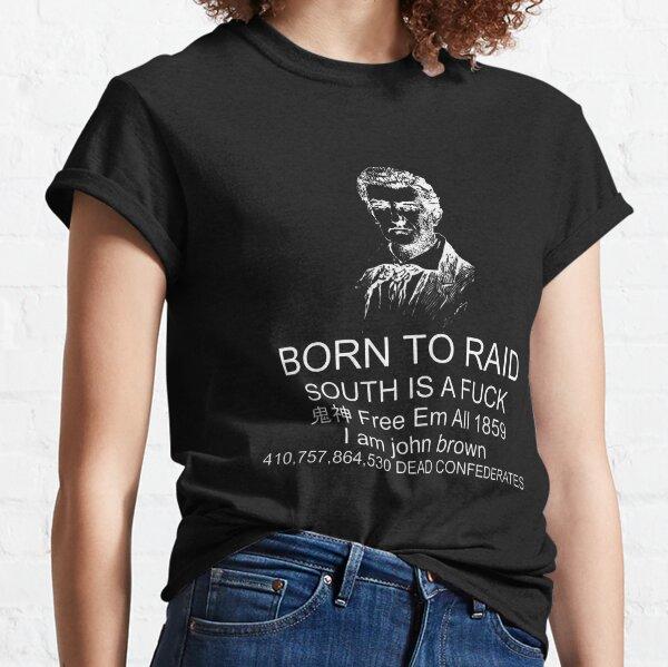 Born To Raid South Is A Fuck Free Em All 1859 Classic T-Shirt