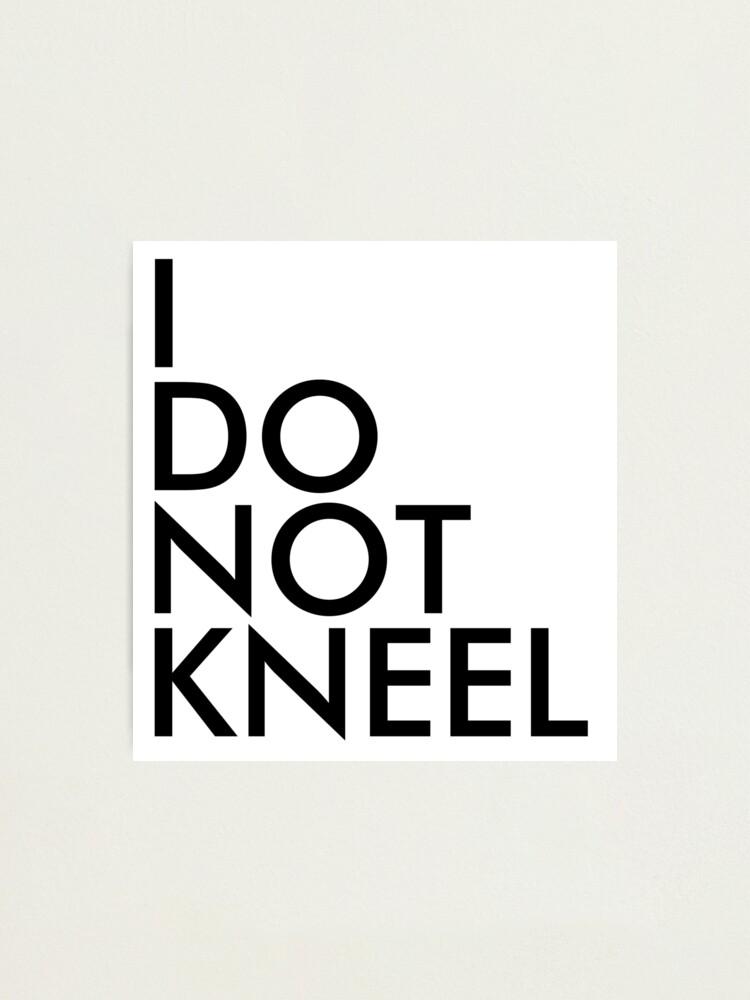 Alternate view of I DO NOT KNEEL Photographic Print