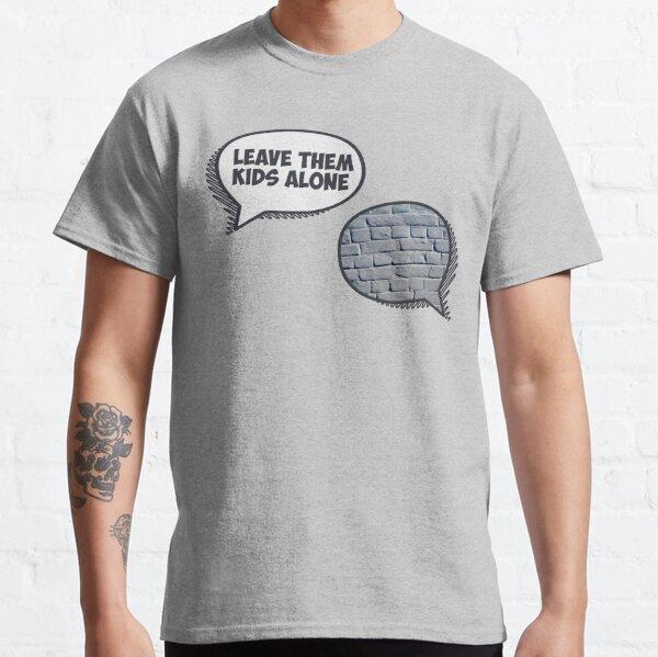 Leave Them Kids Alone Classic T-Shirt
