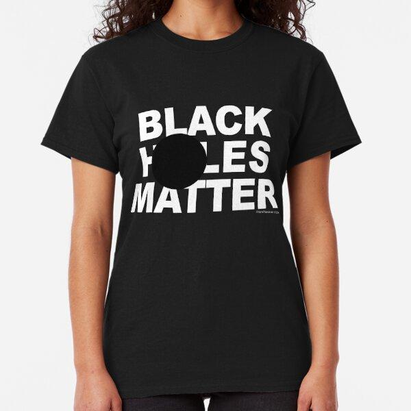 Black Holes Matter Classic T-Shirt