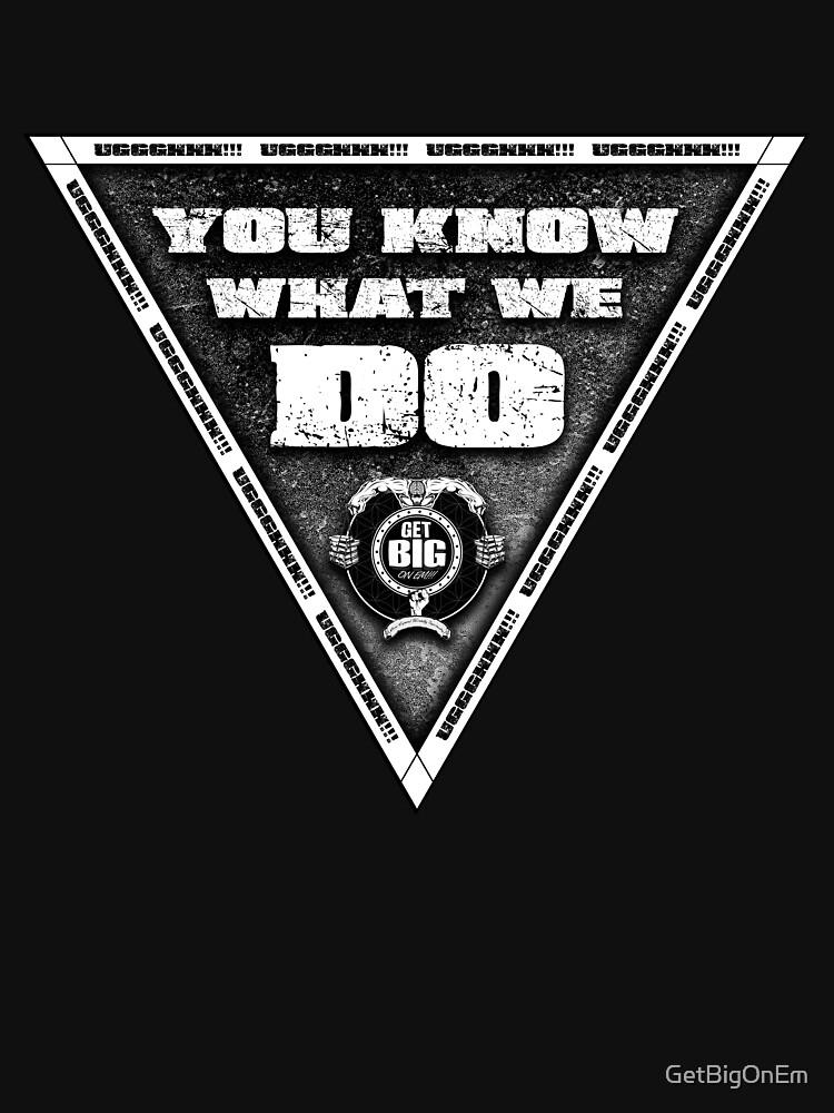 You Know What We Do!!! - BLACK by GetBigOnEm