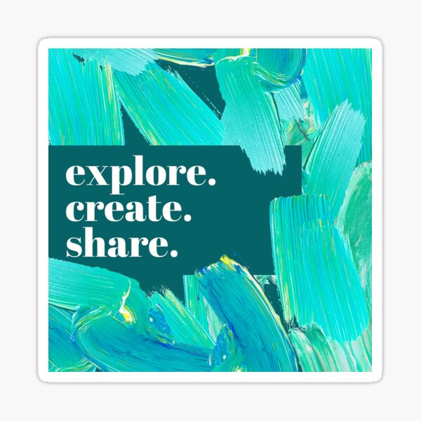 Explore. Create. Share. Sticker