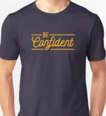 Be Confident - Typography Quote Unisex T-Shirt