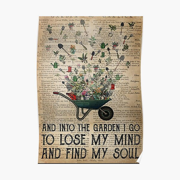 Gardening Tools And Into The Garden I Go To Lose My Mind And Find My Soul Poster Poster