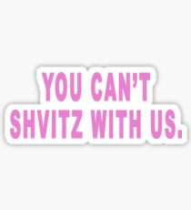 You Can't Shvitz With Us Pink Sticker