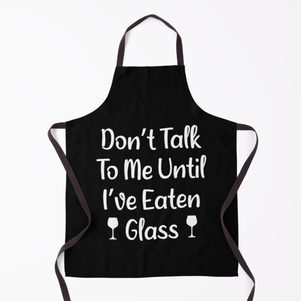 Don't Talk To Me Until I've Eaten Glass: Oddly Specific Quote Apron