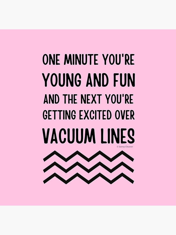 Young and Fun and Getting Excited Over Vacuum Lines by SavvyCleaner