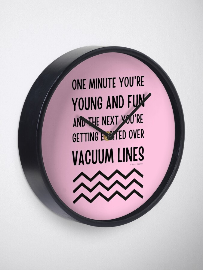 Alternate view of Young and Fun and Getting Excited Over Vacuum Lines Clock