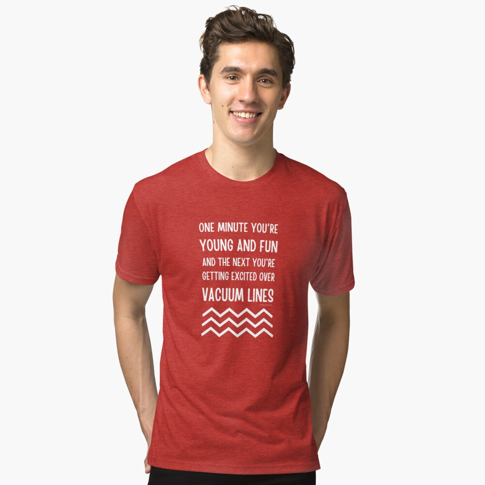 Young and Fun and Getting Excited Over Vacuum Lines Tri-blend T-Shirt