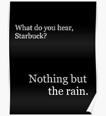 """Nothing but the rain."" - Starbuck Poster"