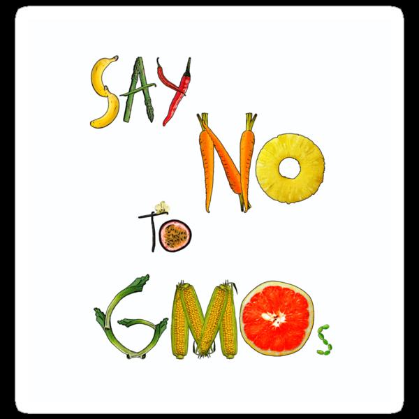 Say NO to GMOs! by DILLIGAF