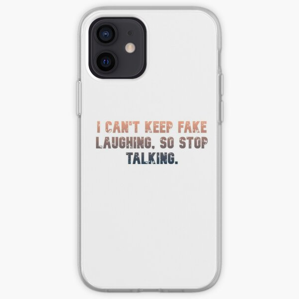 I can't keep fake laughing, so stop talking. iPhone Soft Case