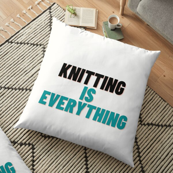 Knitting Is Everything Floor Pillow