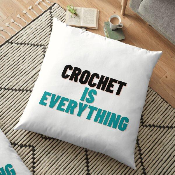 Crochet Is Everything Floor Pillow